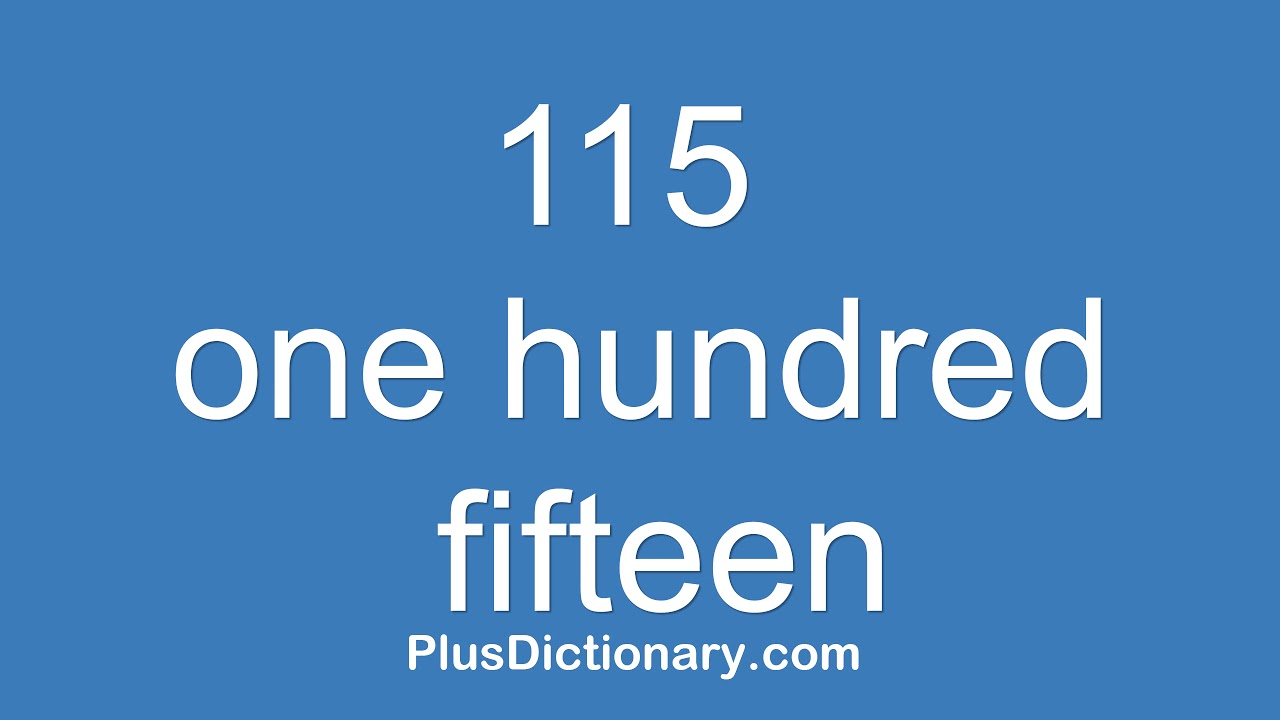 How to pronounce or say one hundred fifteen - 10 ? Pronunciation