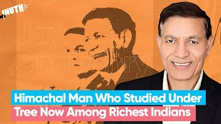 Himachal Man Who Studied Under Tree Now Among Richest Indians | Jay Chaudhry