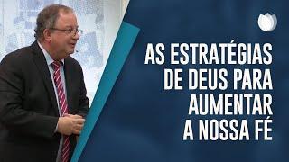 As Estratégias de Deus para Aumentar a nossa Fé | Pr. Arival Dias Casimiro
