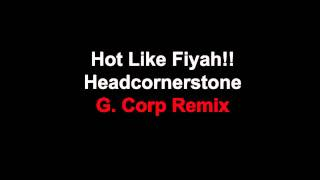 Hot Like Fiyah - Head Corner Stone - (G. Corp remix)