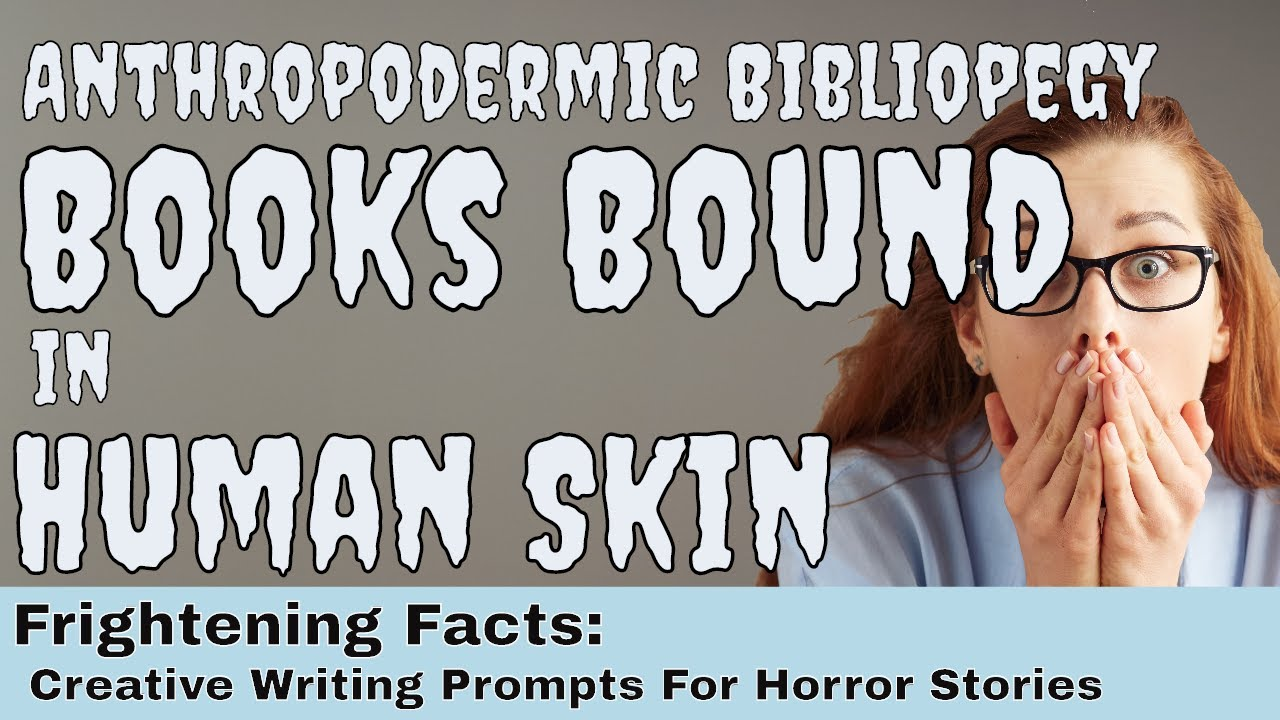 anthropodermic bibliopegy books bound in human skin creative anthropodermic bibliopegy books bound in human skin creative writing prompts for horror stories