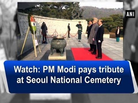 Watch: PM Modi pays tribute at Seoul National Cemetery - ANI News