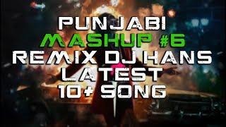 Punjabi Mashup #6 | Latest 10+ Song 2019 | Dj Hans Remix | Guri SIngh | 320 kbps FHD