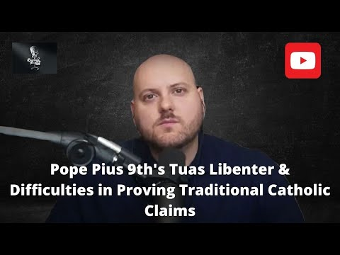 Pope Pius 9th's Tuas Libenter & Difficulties in Proving Traditional Catholic Claims
