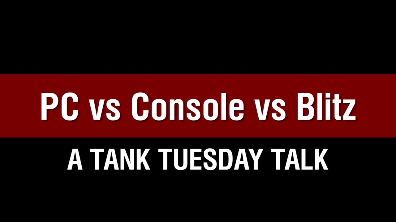 PC vs  Console vs  Blitz | Tanks: World of Tanks media, best videos