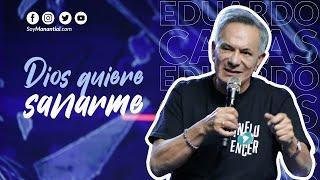 Dios quiere sanarme - Apóstol Eduardo Cañas