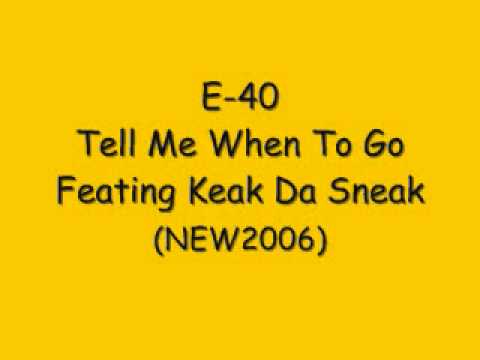 E-40  Tell Me When To Go Ft Keak Da Sneak [NEW/2006] HOT SLAP