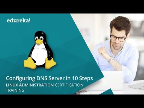 Linux Administration Tutorial - Configuring A DNS Server In 10 Simple Steps | Edureka Live