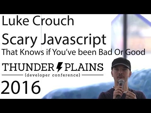 Luke Crouch - Scary Javascript That Knows If You've Been Bad Or Good [ Thunder Plains 2016 ]