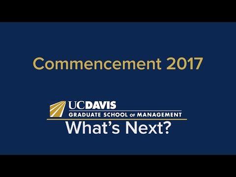 """What's Next for You?"" Commencement 2017 - UC Davis Graduate School of Management"