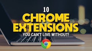10 Chrome Extensions You Can't Live Without! 2018