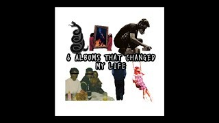 6 Albums That Changed My Life