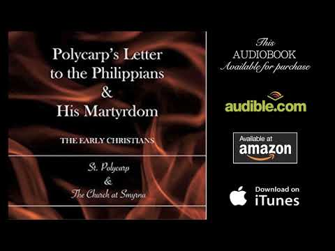 POLYCARP'S LETTER TO THE PHILIPPIANS & HIS MARTYRDOM || St