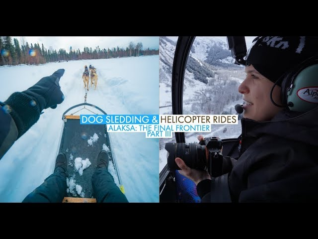 Dog Sledding and Helicopter Rides in Alaska | The Final Frontier | Part III