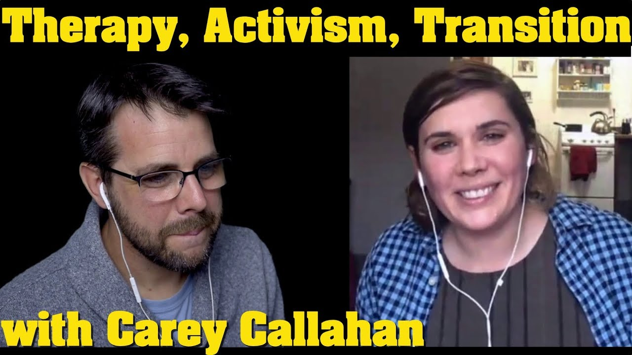 On Transition, Activism, & Therapy, with Carey Callahan