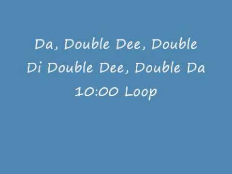 Da, Double Dee, Double Di Double Dee, Double Da 10:00 Loop