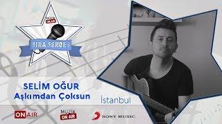 #SıraSende / Selim Oğur - Aşkımdan Çoksun (İstanbul)