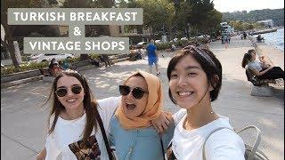 The Best Turkish Breakfast & Vintage Shops Crawl in Istanbul |2018 Vlog