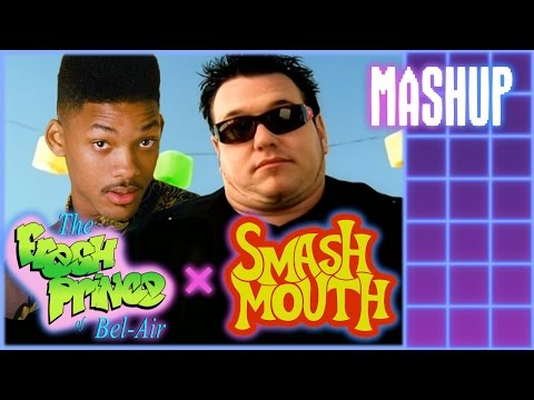 The Fresh Star of Bel-Air [Mashup] Smash Mouth Vs The Fresh Prince