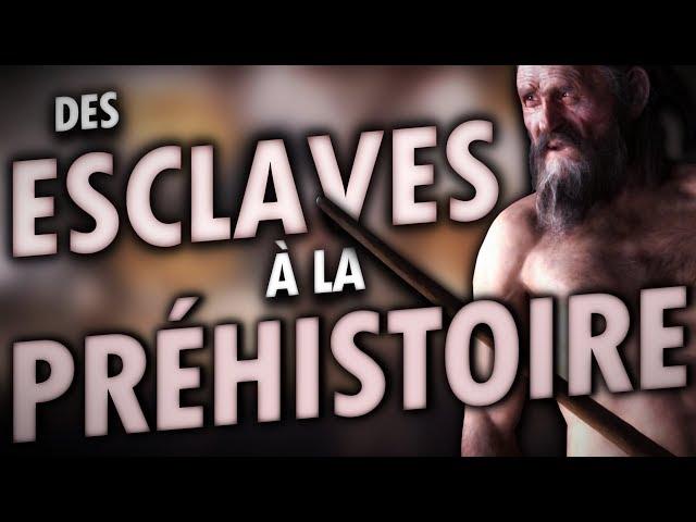 Des ESCLAVES à la PRÉHISTOIRE ? | Mini documentaire