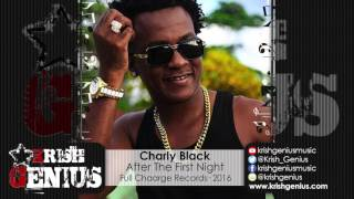 Charly Black - After the First Night (Raw) Tilt Ova Riddim - January 2016