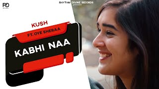 New punjabi songs 2016 | kabhi naa | kush ft. oye sheraa | latest punjabi songs 2016