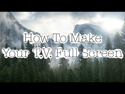 How to make your T.V. Full screen! |Noah McFadden