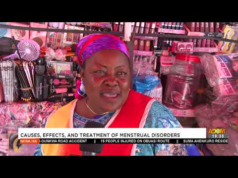Causes, Effects and Treatment of Menstrual Disorder - Nkwa Hia on Adom TV (19-7-21)