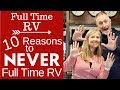 10 Reasons to NEVER Full Time RV