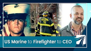 US Marine to Firefighter to CEO