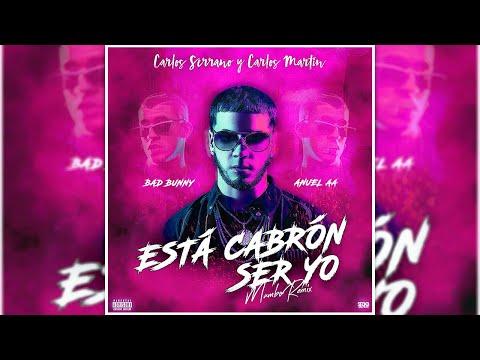 Bad Bunny & Anuel AA – Está Cabrón Ser Yo [Mambo Remix] Carlos Serrano & Carlos Martín