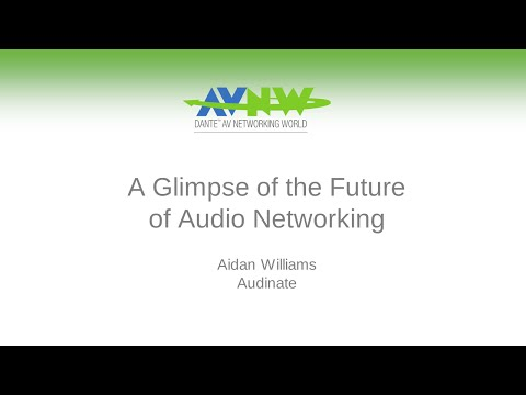 Glimpse the Future of Audio Networking, AES67 & Dante Via - Aidan Williams at AVNW 2015