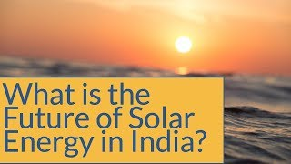 What is the Future of Solar Energy in India ?
