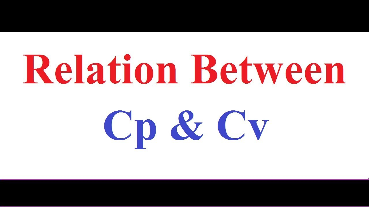 Relation Between Cp And Cv Youtube