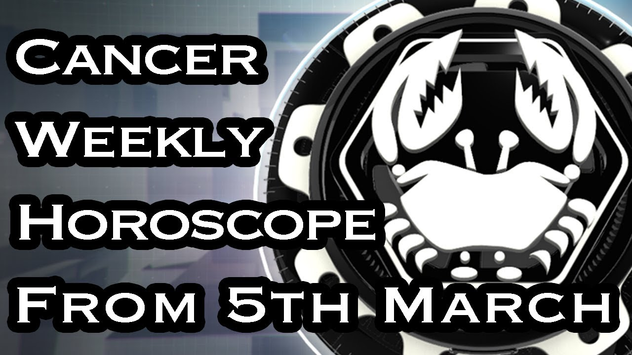cancer horoscope weekly march