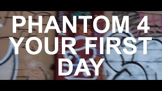 DJI Phantom 4, Your FIRST DAY, Complete Tutorial