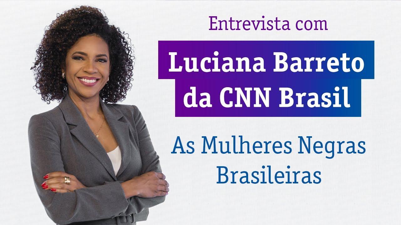 Luciana Barreto da CNN Brasil fala sobre a mulher negra, racismo e fake news