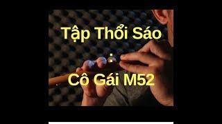 #199. Hướng dẫn thổi Sáo : Cô Gái M52 - Thắm sáo ( sáo Sib )