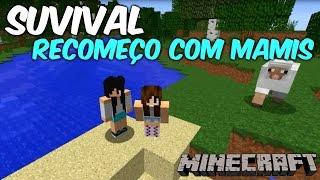Minecraft Survival:  RECOMEÇO COM A MAMIS Ep.01