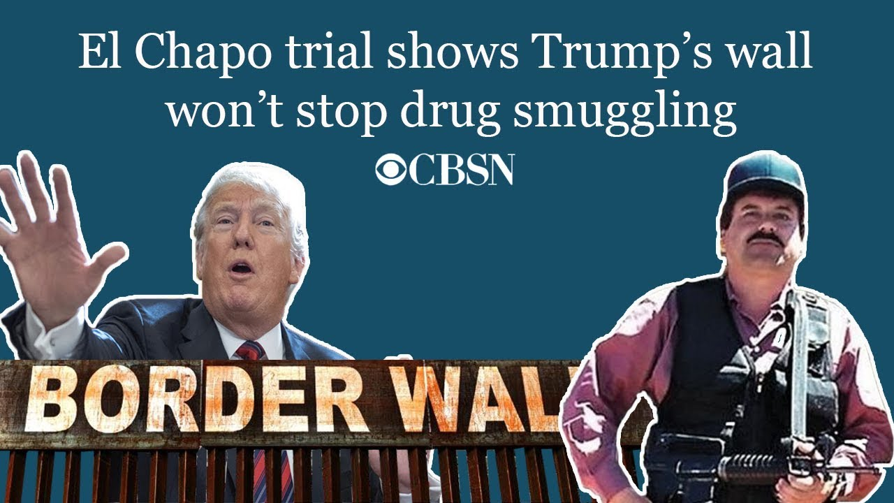 CBSN: El Chapo trial shows Trump's wall won't stop drug smuggling