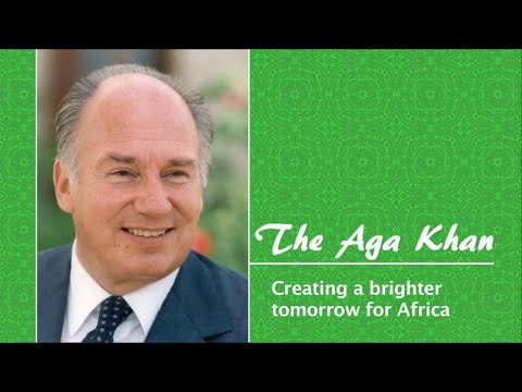 Aga Khan - Creating a Brighter Tomorrow for Africa