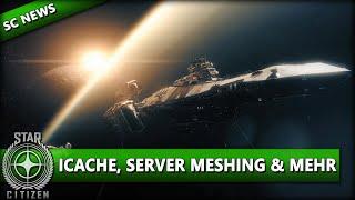STAR CITIZEN NEWS ⭐ iCache, Globale Persistenz & Server Meshing | Star Citizen News Deutsch/German