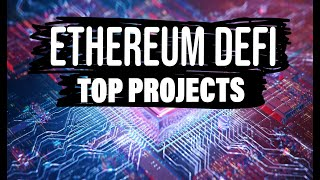 Ethereum DeFi - Top Projects to Watch!