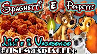 LILLI E IL VAGABONDO | Spaghetti e Polpette - #cINEMaApIACERe
