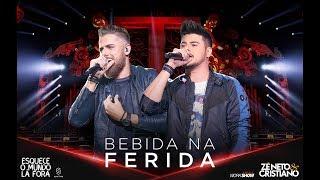 Zé Neto e Cristiano - BEBIDA NA FERIDA - #EsqueceOMundoLaFora