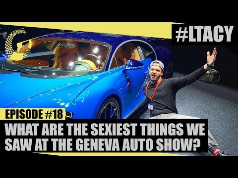 WHAT ARE THE SEXIEST THINGS WE SAW AT THE GENEVA AUTO SHOW? LTACY - Episode 18