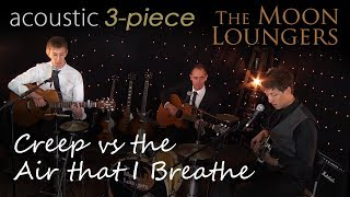 Creep VS The Air That I Breathe | Moon Loungers Acoustic