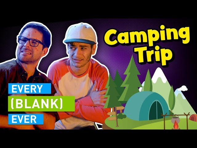 EVERY CAMPING TRIP EVER