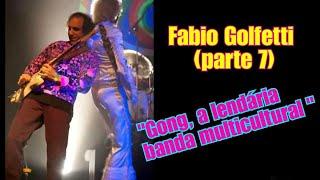 "Fabio Golfetti (guitarrista) - Episódio #7 ""Gong, a lendária banda multicultural"""