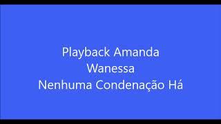 Playback Amanda Wanessa Nenhuma Condenação Há 2 Tons  Abaixo